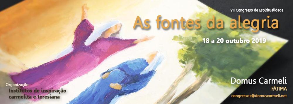 VII Congresso de Espiritualidade «As fontes da alegria»                     18 a 20 de Outubro de 2019 – Domus Carmeli – Fátima